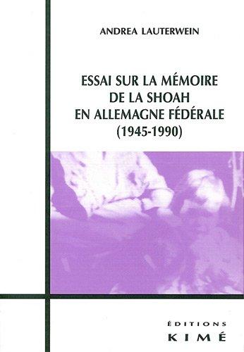 Essai sur la mémoire de la Shoah en Allemagne fédérale (1945-1990)