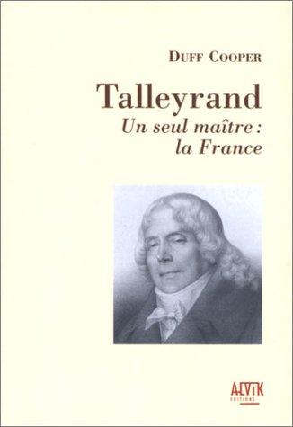 Talleyrand : Un seul maître, la France par Duff Cooper