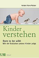 Kinder verstehen. Born to be wild: Wie die Evolution unsere Kinder prägt. Mit einem Vorwort von Remo Largo Gebundene Ausgabe