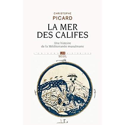 La Mer des Califes. Une histoire de la Méditerranée musulmane (VIIe-XIIe siècle) (UNIVERS HISTORI)