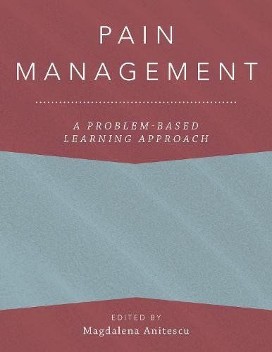 Pain Management: A Problem-Based Learning Approach (Anesthesiology a Problem Based Learning)
