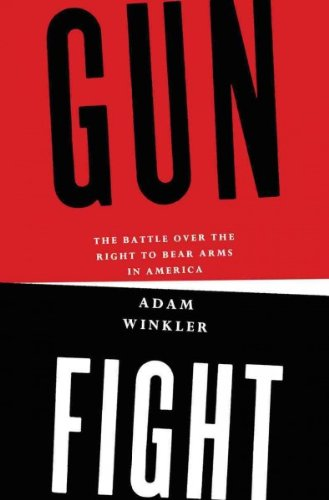 [(Gunfight: The Battle Over the Right to Bear Arms in America )] [Author: Adam Winkler] [Oct-2011]
