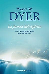 La fuerza del espíritu: Hay una solución espiritual para cada problema par Wayne W. Dyer