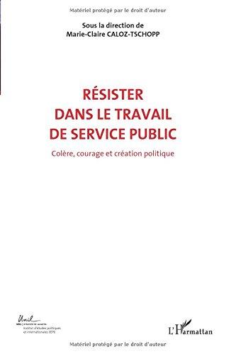 Colère, courage et création politique : Volume 6, Résister dans le travail de service public