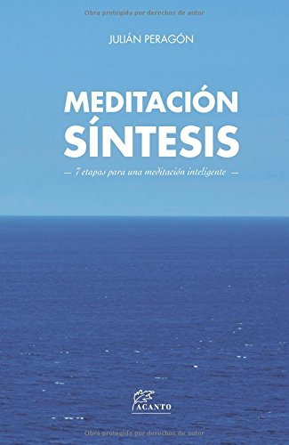 Meditación Síntesis. 7 Etapas Para Una Meditación Inteligente por Julián Peragón Casado