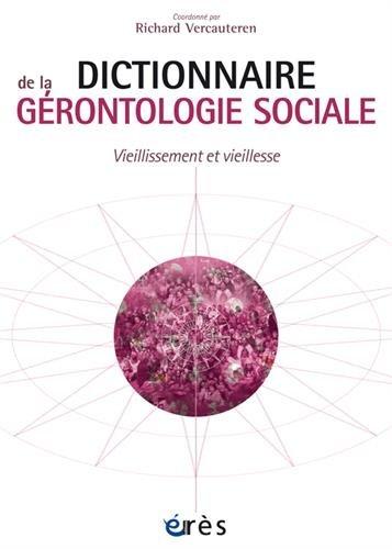 Dictionnaire de la grontologie sociale : Vieillissement et vieillesse