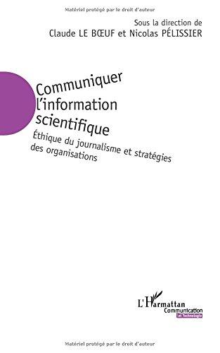 Communiquer l'information scientifique: Ethique du journalisme et stratégies des organisations par Claude Le Boeuf