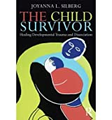 [(The Child Survivor: Healing Developmental Trauma and Dissociation)] [Author: Joyanna L. Silberg] published on (November, 2012)