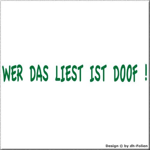 cartattoo4you AK-01285 | WER DAS LIEST IST DOOF | Autoaufkleber Aufkleber FARBE grün , in 23 weiteren Farben erhältlich , glänzend 20 x 2,5 cm in PREMIUM - Qualität Waschstrassenfest VERSANDKOSTENFREI