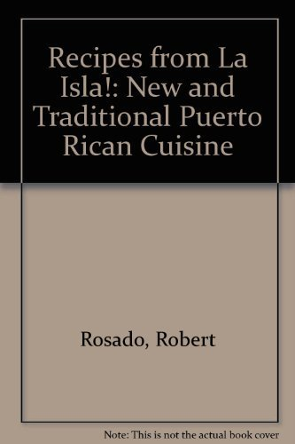 Recipes from LA Isla: New & Traditional Puerto Rican Cuisine by Rosado, Robert, Rosado, Judith Healey (1995) Hardcover