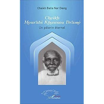 Cheikh Mourabi Khawsou Dramé: Un pélerin éternel