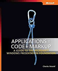 [(Applications = Code + Markup : A Guide to the Microsoft Windows Presentation Foundation)] [By (author) Charles Petzold] published on (September, 2006)