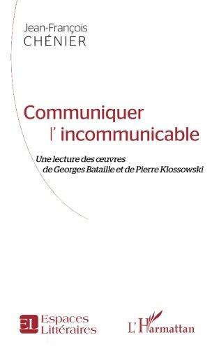 Communiquer l'incommunicable: Une Lecture Des Oeuvres De Georges Bataille Et De Pierre Klossowski