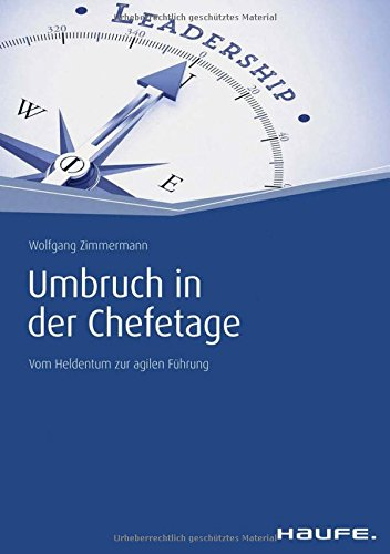 Zimmermann, Wolfgang, Umbruch in der Chefetage: Vom Heldentum zur agilen Führung