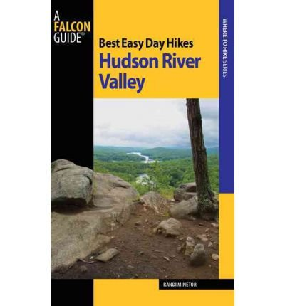 BEST EASY DAY HIKES HUDSON RIVER VALLEY (FALCON GUIDES BEST EASY DAY HIKES) BY Minetor, Randi[Author]Paperback