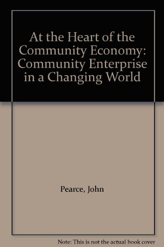 At the Heart of the Community Economy: Community Enterprise in a Changing World