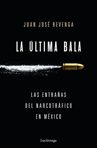 La última bala: Las entrañas del narcotráfico en México (ENIGMAS Y CONSPIRACIONES) por Juan José Revenga