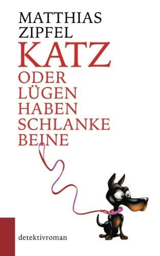 Buchseite und Rezensionen zu 'KATZ oder Lügen haben schlanke Beine' von Matthias Zipfel