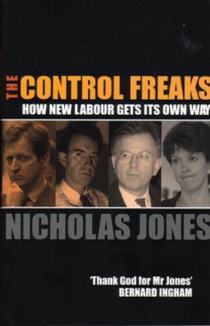 The Control Freaks: How New Labour Gets Its Own Way