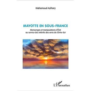Mayotte en sous-France: Mensonges et manipulations d'État au service des intérêts des amis de l'Entre-Soi