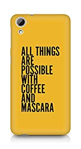 AMEZ all things are possible with coffee and mascara Back Cover For HTC Desrie 826