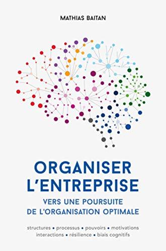 Organiser l'entreprise. Vers une poursuite de l'organisation optimale by Mathias Baitan