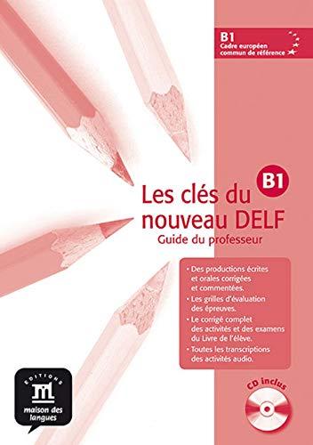 Les clés du nouveau DELF B1 - Libro del profesor + CD: guide du professeur + CD (Fle- Texto Frances)