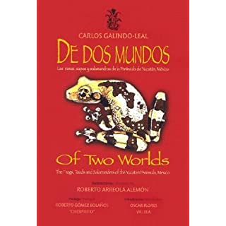 De DOS Mundos/of Two Worlds: Las Ranas, Sapos Y Salamandras En LA Peninsula De Yucatan, Mexico/the Frogs, Toads and Salamanders of the Yucatan Peninsula, Mexico