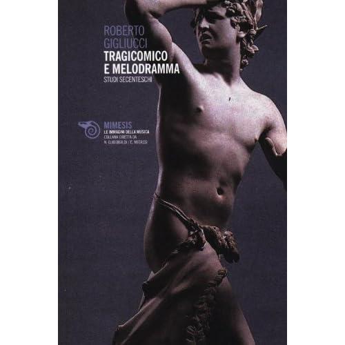 Tragicomico E Melodramma. Studi Secenteschi