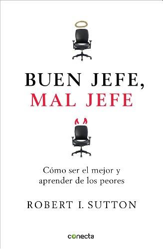 Buen jefe, mal jefe: Cómo ser el mejor y aprender de los peores por Robert I. Sutton