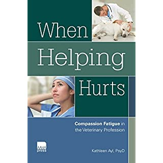 When Helping Hurts: Compassion Fatigue in the Veterinary Profession (English Edition)