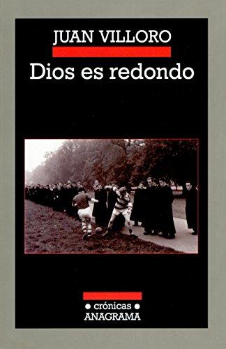Dios Es Redondo (Crónicas) por Juan Villoro
