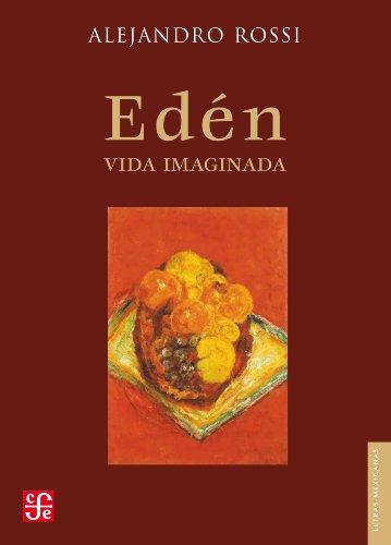 Edén. Vida imaginada (Letras Mexicanas) por Alejandro Rossi