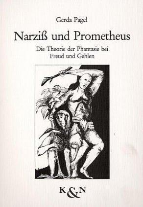 narziss-und-prometheus-die-theorie-der-phantasie-bei-freud-und-gehlen-studien-zur-anthropologie