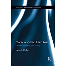 The Woman's Film of the 1940s: Gender, Narrative, and History (Routledge Advances in Film Studies)