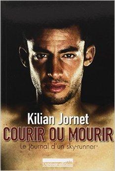 Courir Ou Mourir : Le Journal D'un Sky-runner De Kilian Jornet  1 Novembre 2011