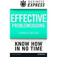 Business Express: Effective problem solving: Develop the analytical and creative skills needed to solve any problem successfully