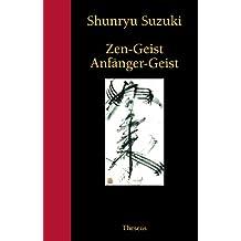Zen-Geist Anfänger-Geist: Einführung in Zen-Meditation