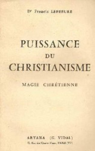 Dr Francis Lefebure. Puissance du christianisme : Magie chrtienne
