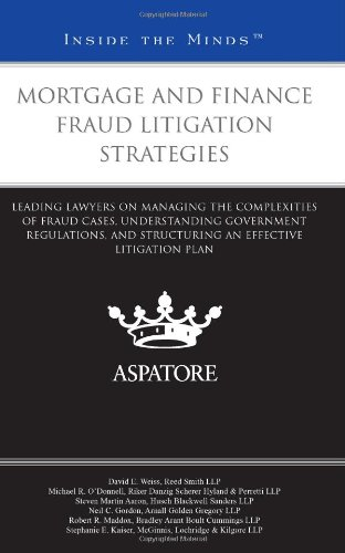 Mortgage and Finance Fraud Litigation Strategies: Leading Lawyers on Managing the Complexities of Fraud Cases, Understanding Government Regulations, ... Effective Litigation Plan (Inside the Minds)