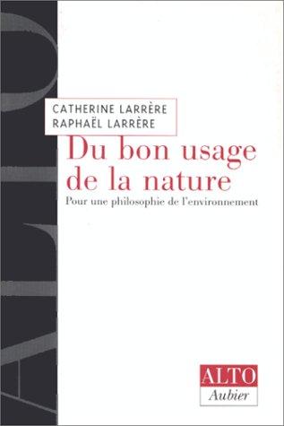DU BON USAGE DE LA NATURE. : Pour une philosophie de l'environnement