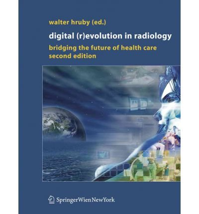[(Digital (R)Evolution in Radiology: Bridging the Future of Health Care)] [Author: Walter Hruby] published on (February, 2011)
