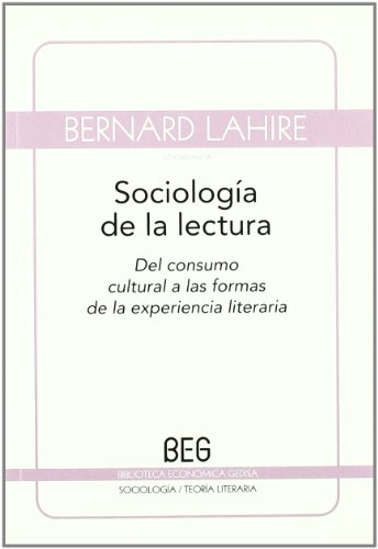 Sociología de la lectura: Del consumo cultural a las formas de la experiencia literaria (BEG / Sociología - Teoría Literaria) por Bernard Lahire