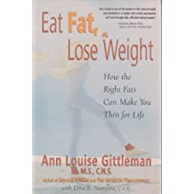 Eat Fat, Lose Weight How the Right Fats Can Make You Thin for Life by Ann Louise Gittleman (1999-05-03)