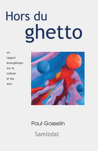 Hors du ghetto: Un regard évangélique sur la culture et les arts.