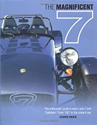 The Magnificent 7: The Enthusiasts' Guide to Every Lotus 7 and Caterham 7 from 1957 to the Present Day