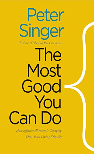 The Most Good You Can Do: How Effective Altruism Is Changing Ideas About Living Ethically (English Edition)