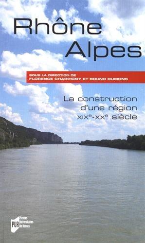 Rhne-Alpes : La construction d'une rgion (XIXe-XXe sicle)