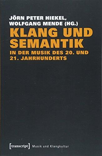 Klang und Semantik in der Musik des 20. und 21. Jahrhunderts (Musik und Klangkultur)