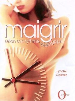 Maigrir : Selon son rythme biologique par Lyndel Costain